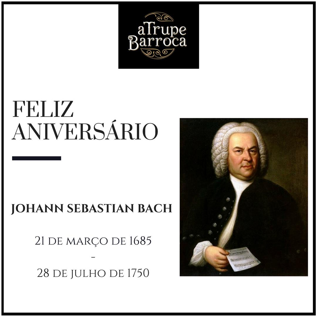 Feliz aniversário barroco, Johann Sebastian Bach!